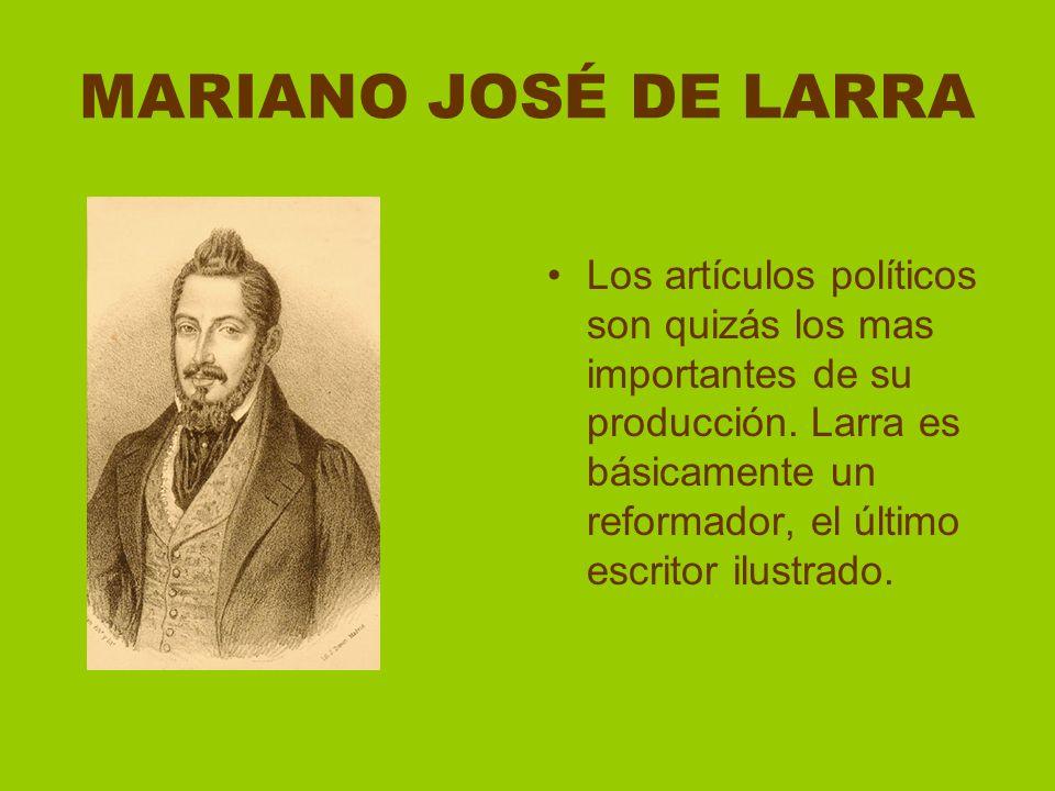MARIANO JOSÉ DE LARRA Los artículos políticos son quizás los mas importantes de su producción. Larra es básicamente un reformador, el último escritor