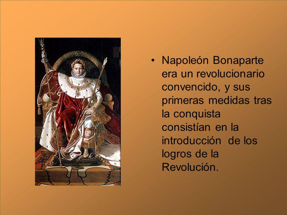 Napoleón Bonaparte era un revolucionario convencido, y sus primeras medidas tras la conquista consistían en la introducción de los logros de la Revolu