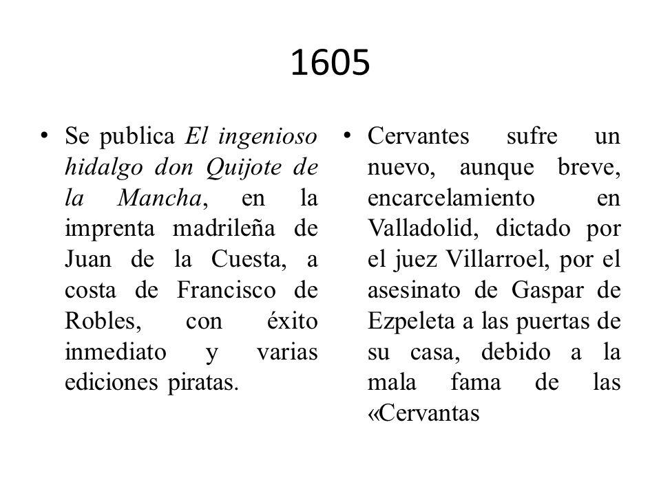 1603 Surgen las primeras alusiones a Don Quijote (de Lope de Vega, v. gr.), pues El ingenioso hidalgo (la Primera parte del Quijote) anda en imprenta: