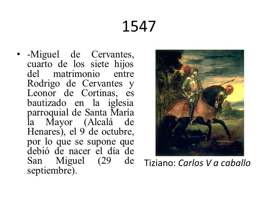 1547 -Miguel de Cervantes, cuarto de los siete hijos del matrimonio entre Rodrigo de Cervantes y Leonor de Cortinas, es bautizado en la iglesia parroquial de Santa María la Mayor (Alcalá de Henares), el 9 de octubre, por lo que se supone que debió de nacer el día de San Miguel (29 de septiembre).