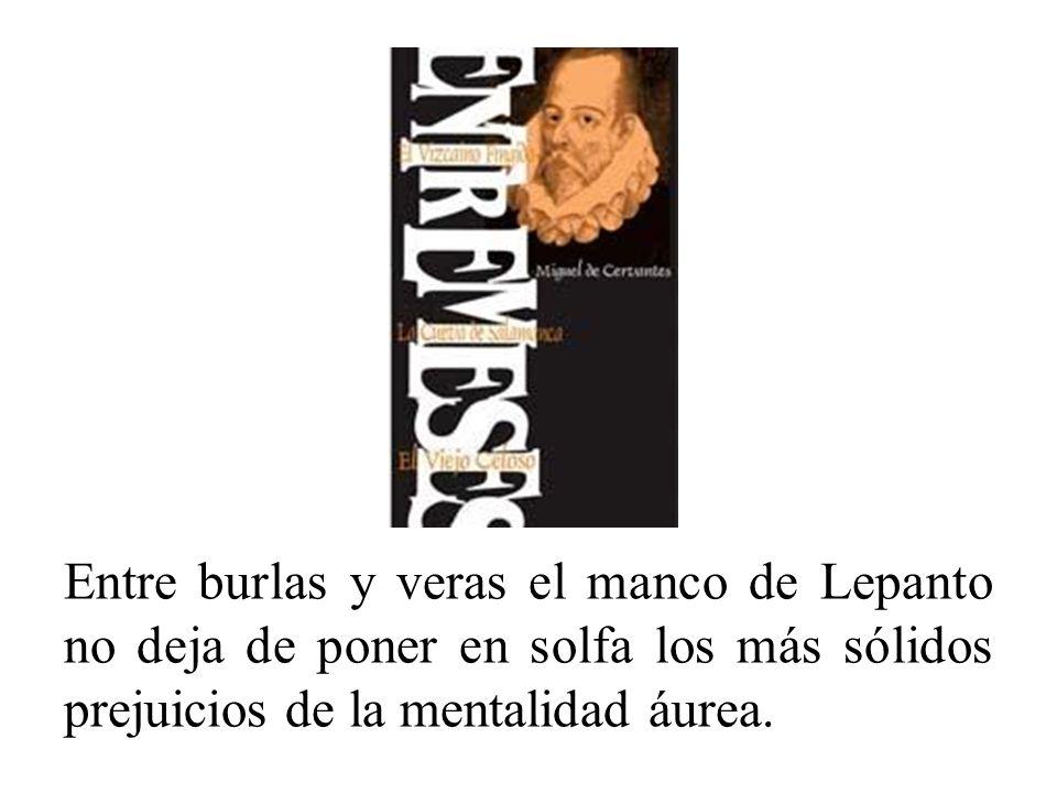 Entremeses Los entremeses escritos por Cervantes son excelentes. Los aborda en absoluta libertad, tanto formal como ideológica, protagonizados por los