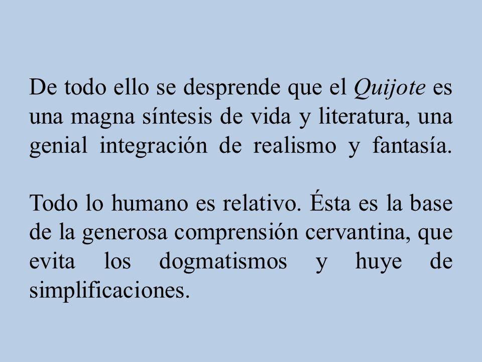 Don Quijote es también un modelo de aspiración a un ideal ético y estético de vida: quiere hacer el bien y vivir la vida como una obra de arte.