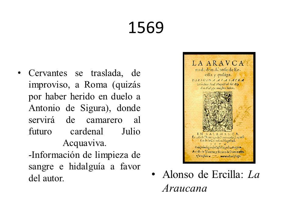 1569 Cervantes se traslada, de improviso, a Roma (quizás por haber herido en duelo a Antonio de Sigura), donde servirá de camarero al futuro cardenal Julio Acquaviva.