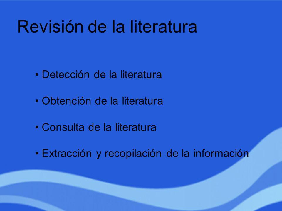 Revisión de la literatura Detección de la literatura Obtención de la literatura Consulta de la literatura Extracción y recopilación de la información