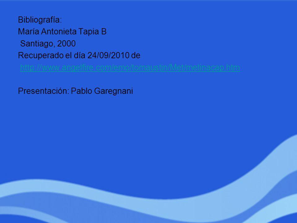 Bibliografía: María Antonieta Tapia B Santiago, 2000 Recuperado el día 24/09/2010 de http://www.angelfire.com/emo/tomaustin/Met/metinacap.htm Presenta