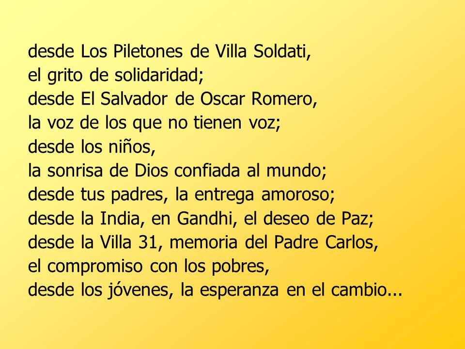 desde Los Piletones de Villa Soldati, el grito de solidaridad; desde El Salvador de Oscar Romero, la voz de los que no tienen voz; desde los niños, la