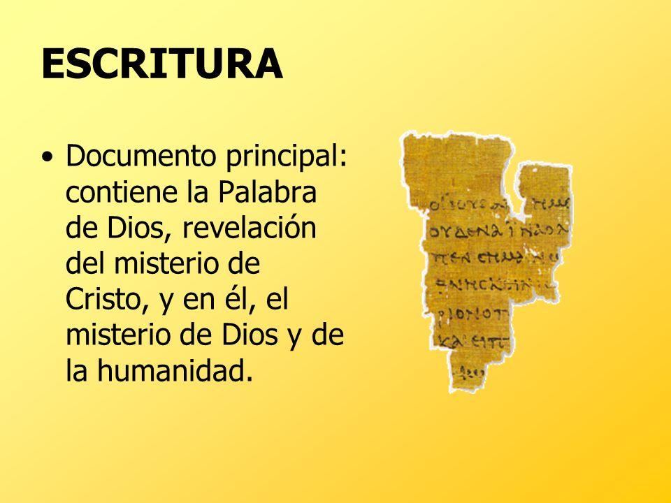 ESCRITURA Documento principal: contiene la Palabra de Dios, revelación del misterio de Cristo, y en él, el misterio de Dios y de la humanidad.