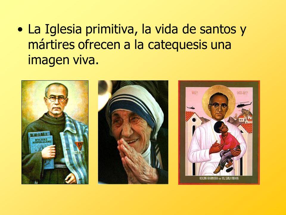 La Iglesia primitiva, la vida de santos y mártires ofrecen a la catequesis una imagen viva.