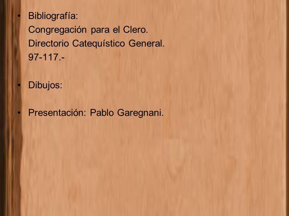Bibliografía: Congregación para el Clero. Directorio Catequístico General. 97-117.- Dibujos: Presentación: Pablo Garegnani.