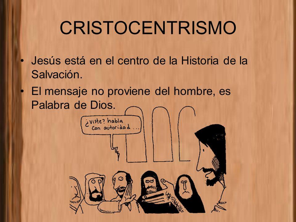 CRISTOCENTRISMO Jesús está en el centro de la Historia de la Salvación. El mensaje no proviene del hombre, es Palabra de Dios.