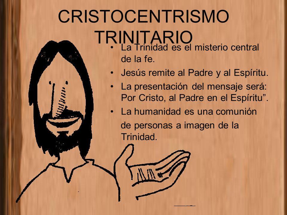 CRISTOCENTRISMO TRINITARIO La Trinidad es el misterio central de la fe. Jesús remite al Padre y al Espíritu. La presentación del mensaje será: Por Cri