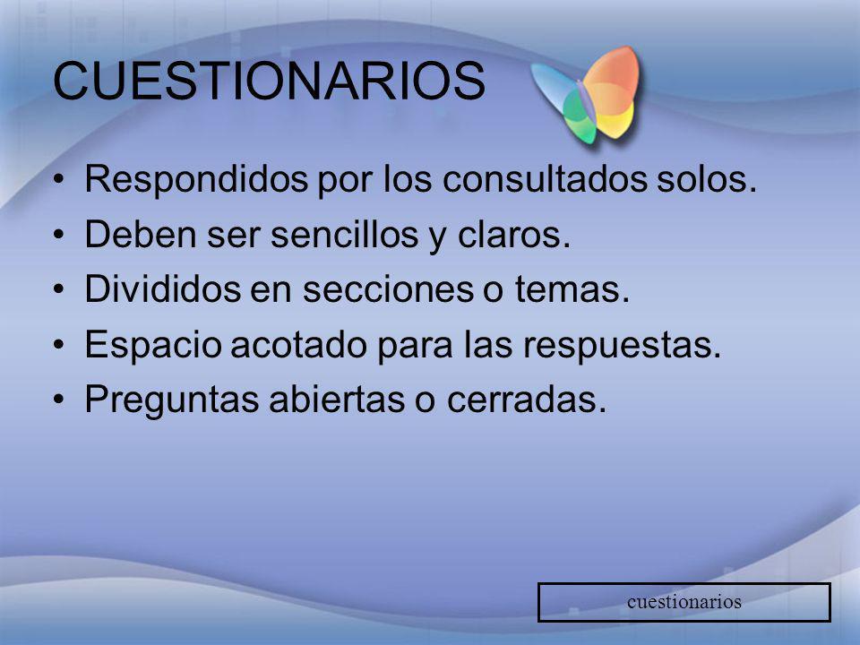 CUESTIONARIOS Respondidos por los consultados solos. Deben ser sencillos y claros. Divididos en secciones o temas. Espacio acotado para las respuestas