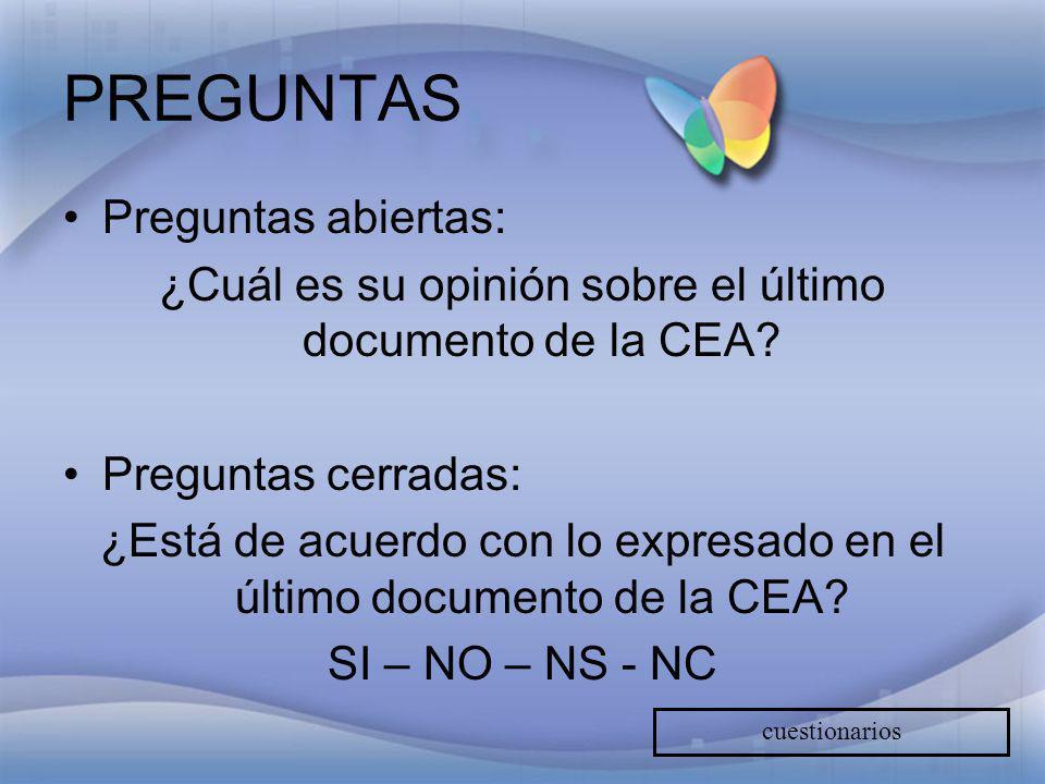 PREGUNTAS Preguntas abiertas: ¿Cuál es su opinión sobre el último documento de la CEA? Preguntas cerradas: ¿Está de acuerdo con lo expresado en el últ