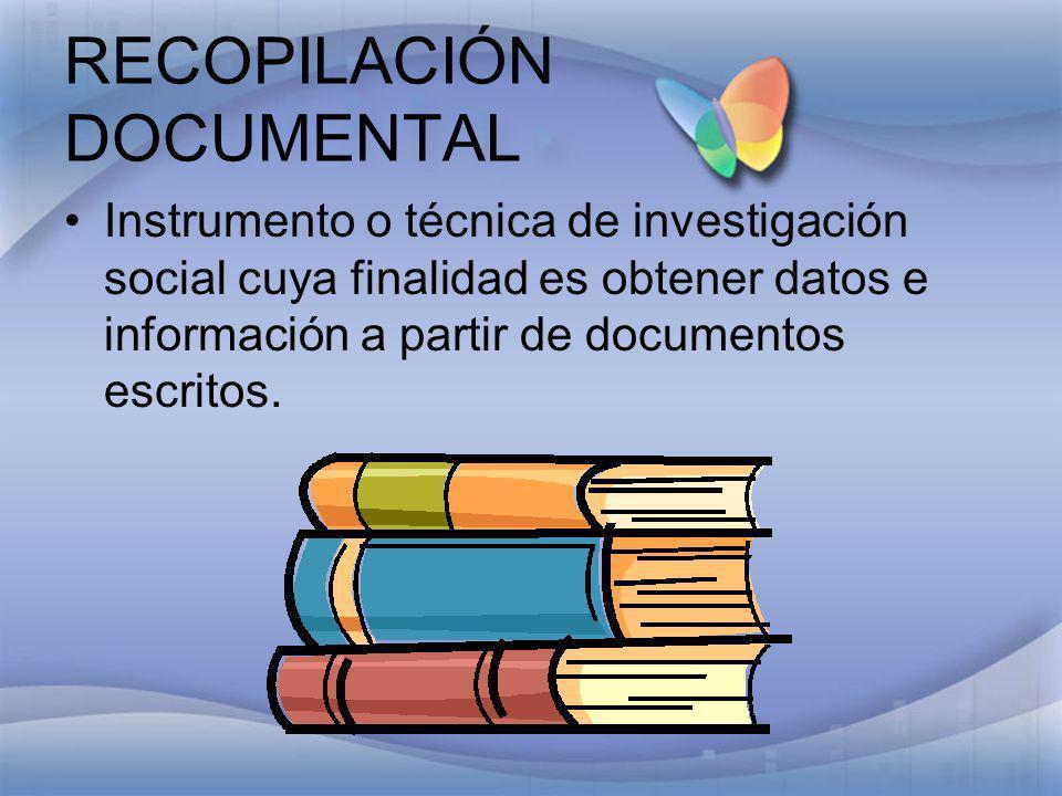 RECOPILACIÓN DOCUMENTAL Instrumento o técnica de investigación social cuya finalidad es obtener datos e información a partir de documentos escritos.