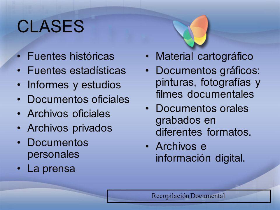 CLASES Fuentes históricas Fuentes estadísticas Informes y estudios Documentos oficiales Archivos oficiales Archivos privados Documentos personales La