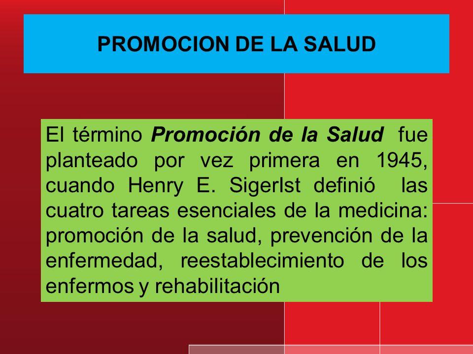 PROMOCION DE LA SALUD El término Promoción de la Salud fue planteado por vez primera en 1945, cuando Henry E.