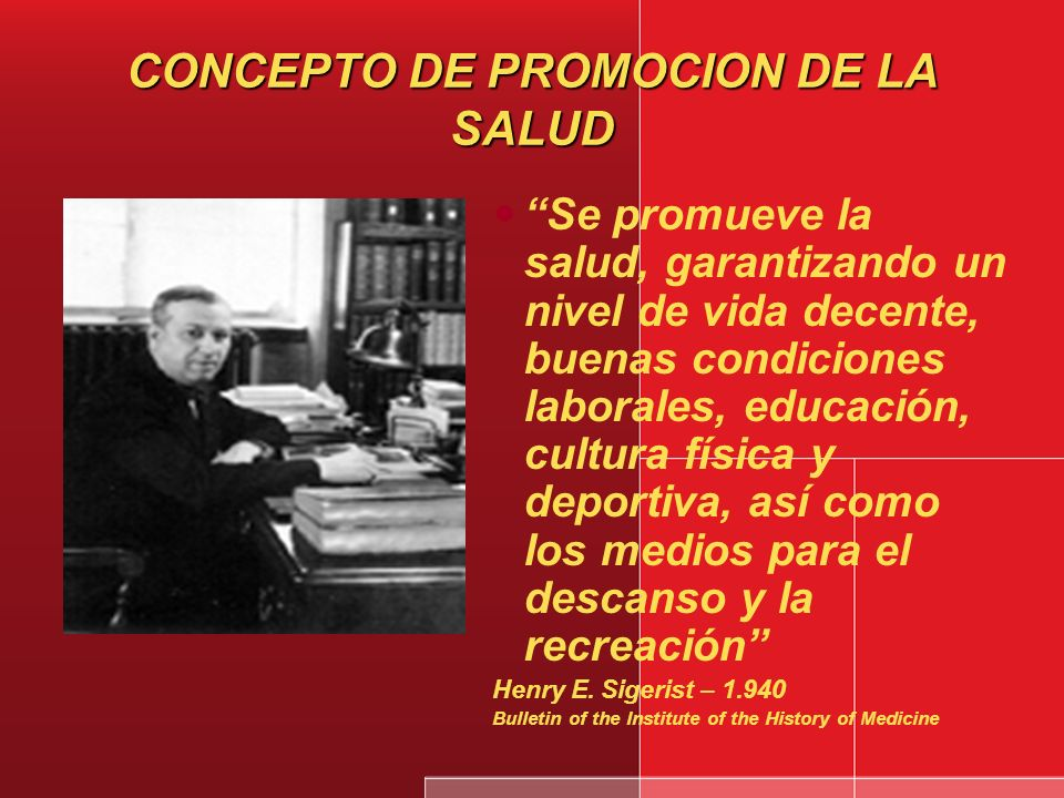 PROMOCION DE LA SALUD El término Promoción de la Salud fue planteado por vez primera en 1945, cuando Henry E. SigerIst definió las cuatro tareas esenc