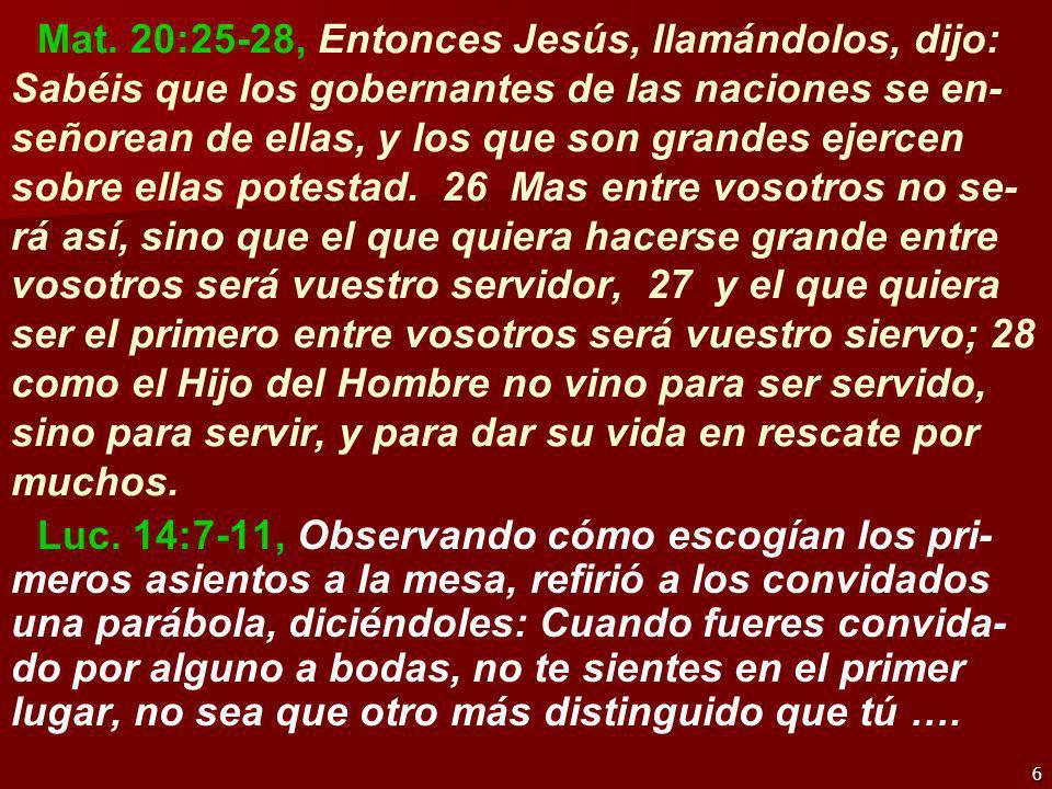 6 Mat. 20:25-28, Entonces Jesús, llamándolos, dijo: Sabéis que los gobernantes de las naciones se en- señorean de ellas, y los que son grandes ejercen