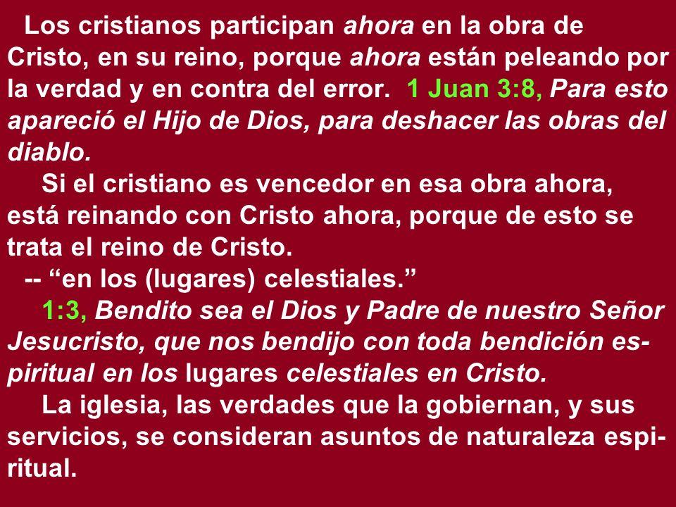 Los cristianos participan ahora en la obra de Cristo, en su reino, porque ahora están peleando por la verdad y en contra del error. 1 Juan 3:8, Para e