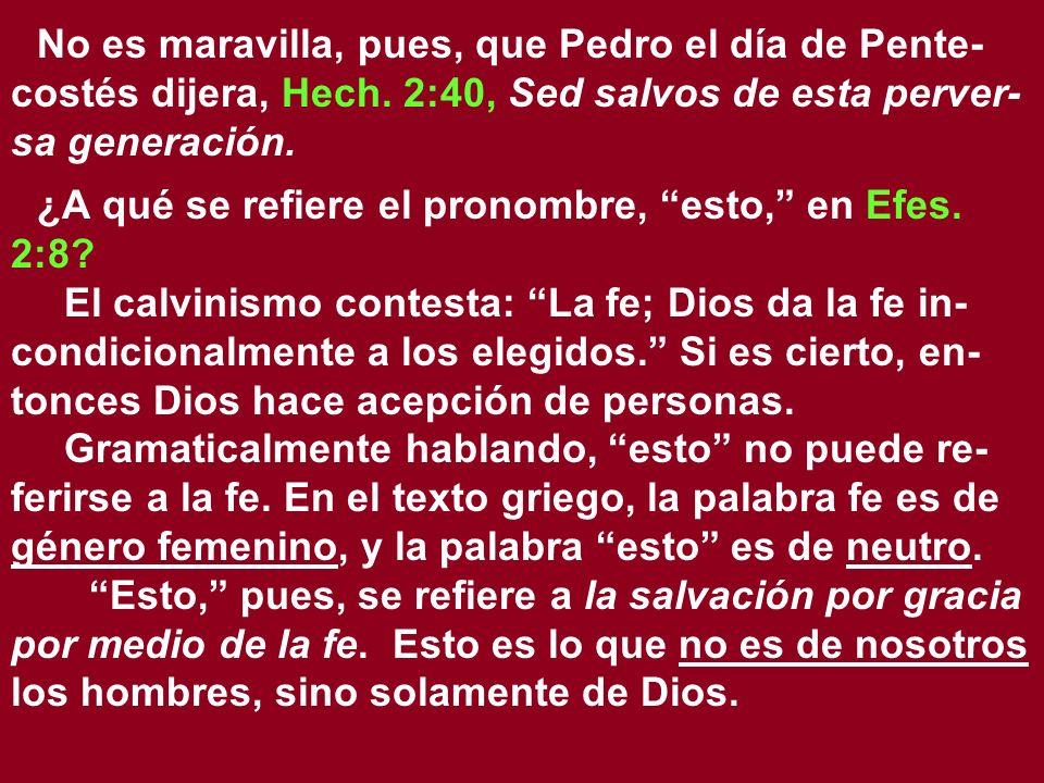 No es maravilla, pues, que Pedro el día de Pente- costés dijera, Hech. 2:40, Sed salvos de esta perver- sa generación. ¿A qué se refiere el pronombre,
