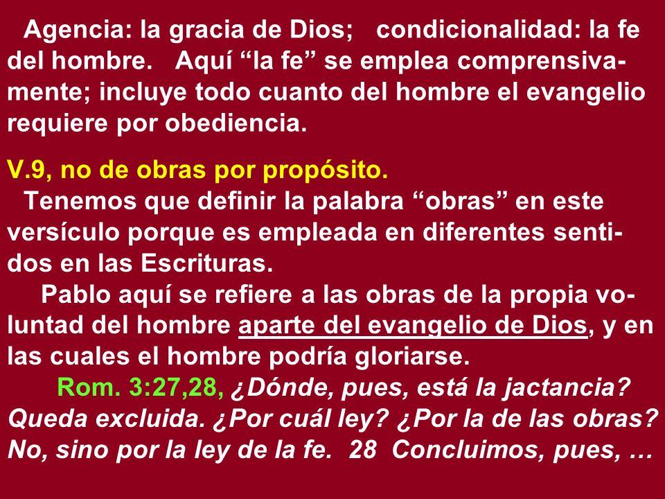 Agencia: la gracia de Dios; condicionalidad: la fe del hombre. Aquí la fe se emplea comprensiva- mente; incluye todo cuanto del hombre el evangelio re