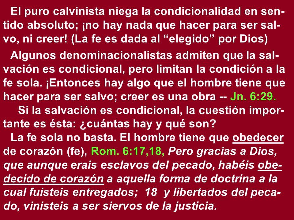 El puro calvinista niega la condicionalidad en sen- tido absoluto; ¡no hay nada que hacer para ser sal- vo, ni creer! (La fe es dada al elegido por Di