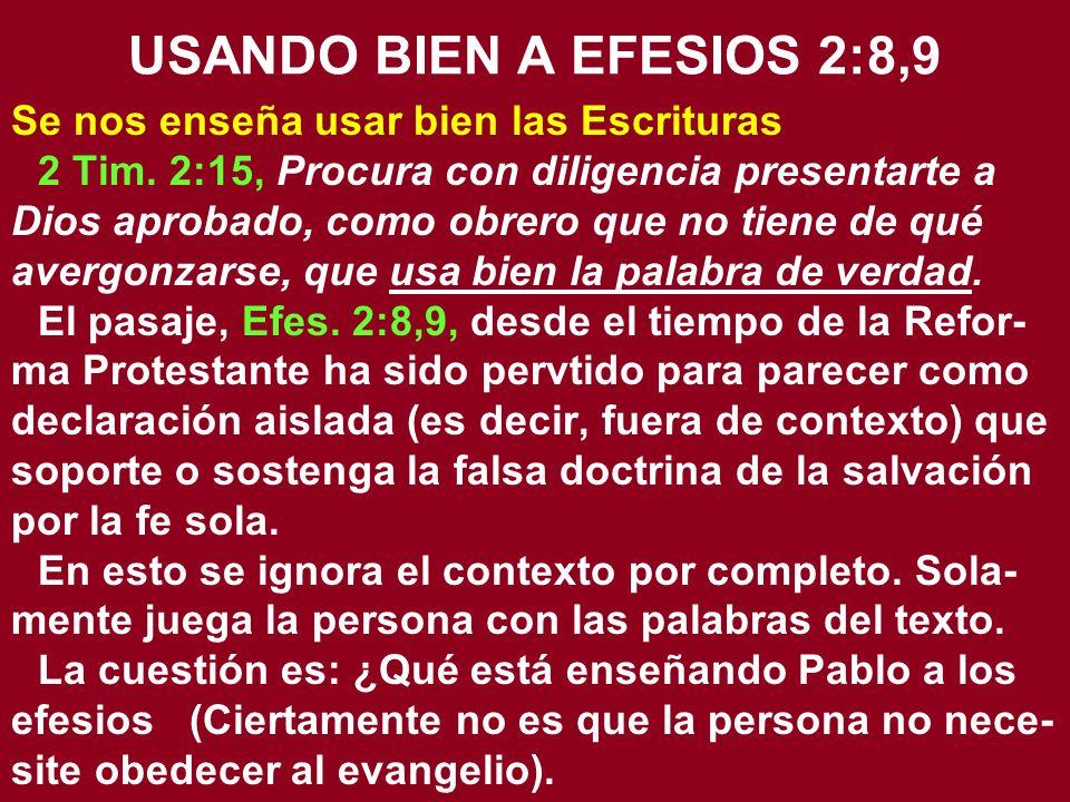 USANDO BIEN A EFESIOS 2:8,9 Se nos enseña usar bien las Escrituras 2 Tim. 2:15, Procura con diligencia presentarte a Dios aprobado, como obrero que no