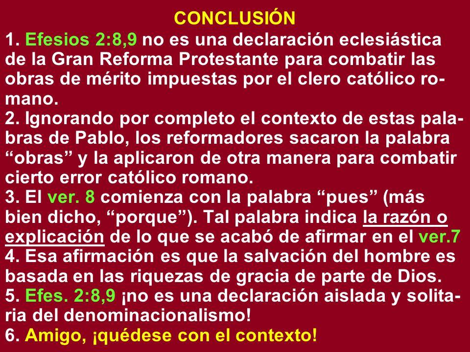 CONCLUSIÓN 1. Efesios 2:8,9 no es una declaración eclesiástica de la Gran Reforma Protestante para combatir las obras de mérito impuestas por el clero