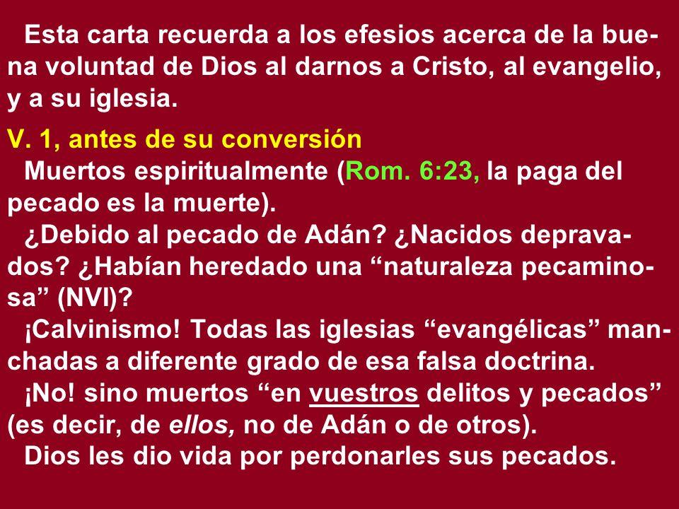Esta carta recuerda a los efesios acerca de la bue- na voluntad de Dios al darnos a Cristo, al evangelio, y a su iglesia. V. 1, antes de su conversión
