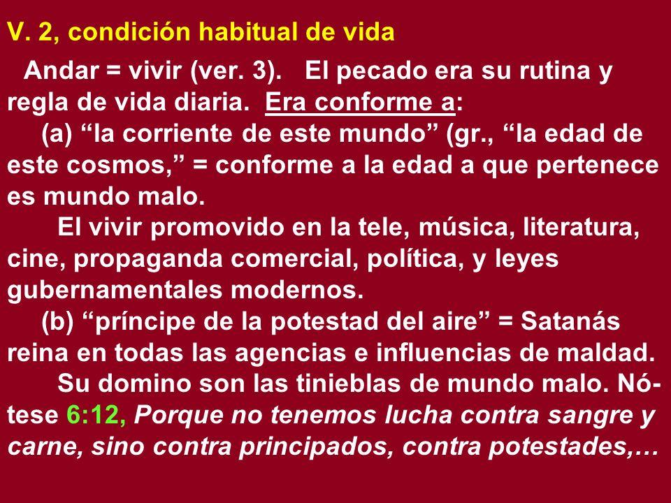 V. 2, condición habitual de vida Andar = vivir (ver. 3). El pecado era su rutina y regla de vida diaria. Era conforme a: (a) la corriente de este mund