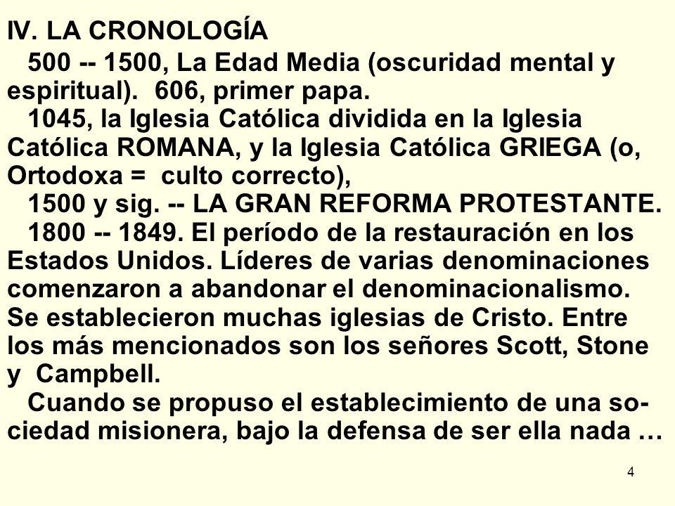 4 IV.LA CRONOLOGÍA 500 -- 1500, La Edad Media (oscuridad mental y espiritual).