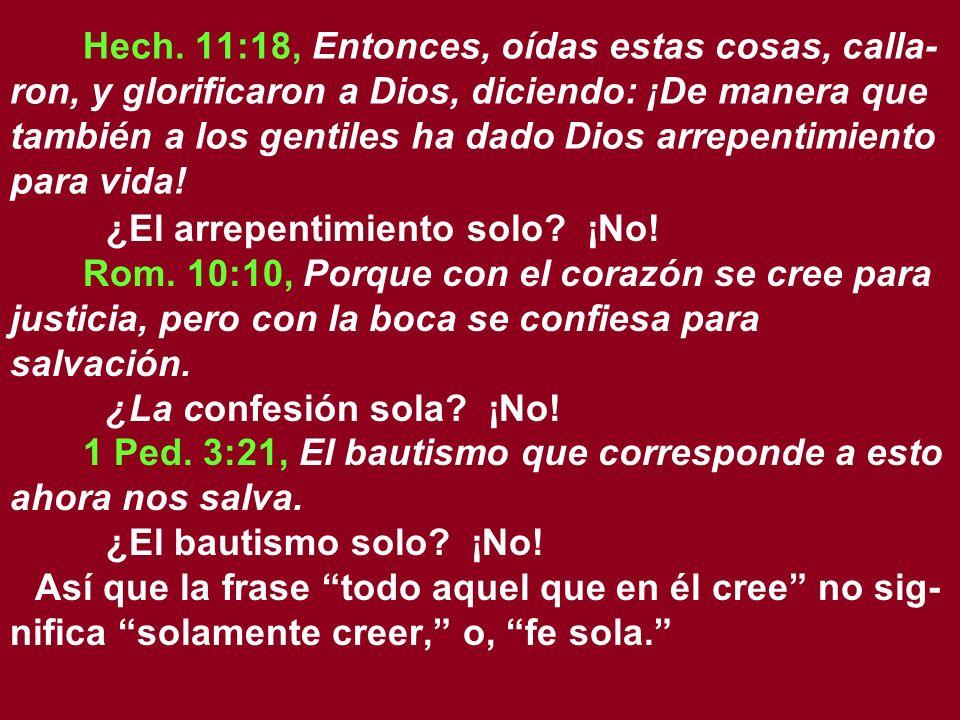 Hech. 11:18, Entonces, oídas estas cosas, calla- ron, y glorificaron a Dios, diciendo: ¡De manera que también a los gentiles ha dado Dios arrepentimie