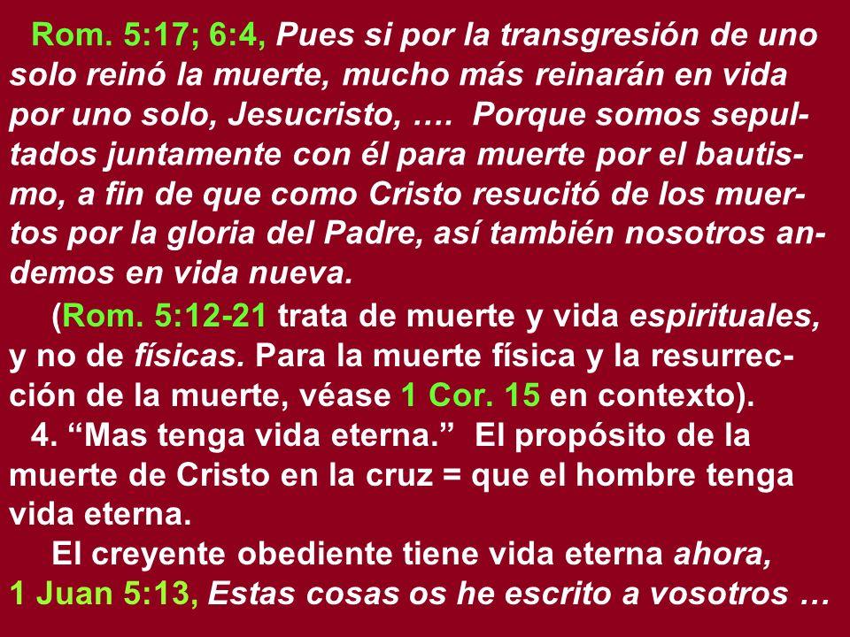 Rom. 5:17; 6:4, Pues si por la transgresión de uno solo reinó la muerte, mucho más reinarán en vida por uno solo, Jesucristo, …. Porque somos sepul- t