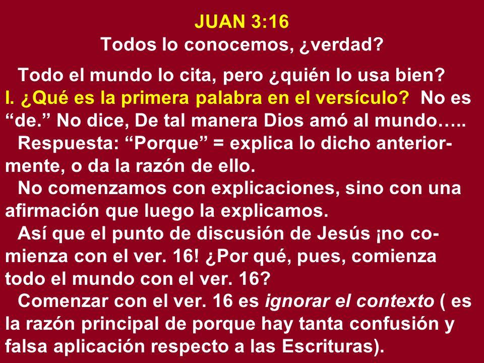 JUAN 3:16 Todos lo conocemos, ¿verdad? Todo el mundo lo cita, pero ¿quién lo usa bien? I. ¿Qué es la primera palabra en el versículo? No es de. No dic