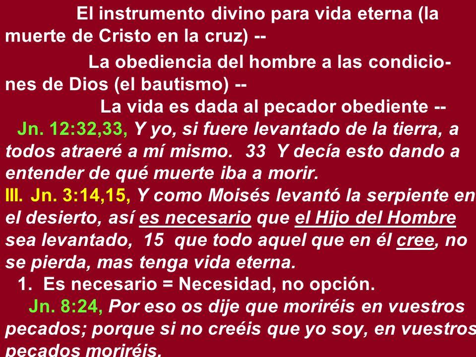 El instrumento divino para vida eterna (la muerte de Cristo en la cruz) -- La obediencia del hombre a las condicio- nes de Dios (el bautismo) -- La vi