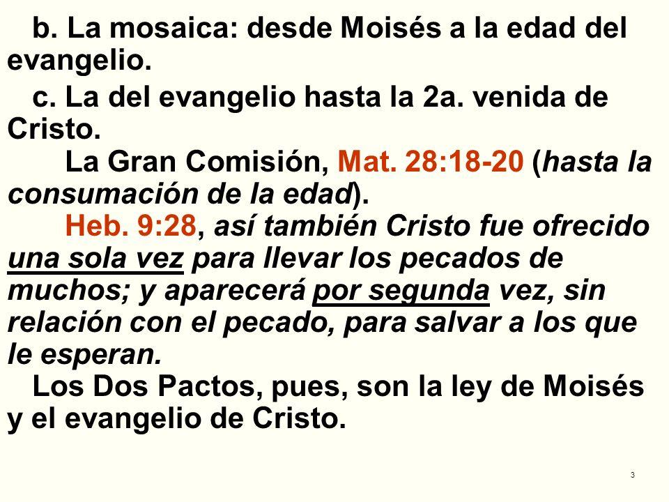 3 b. La mosaica: desde Moisés a la edad del evangelio. c. La del evangelio hasta la 2a. venida de Cristo. La Gran Comisión, Mat. 28:18-20 (hasta la co