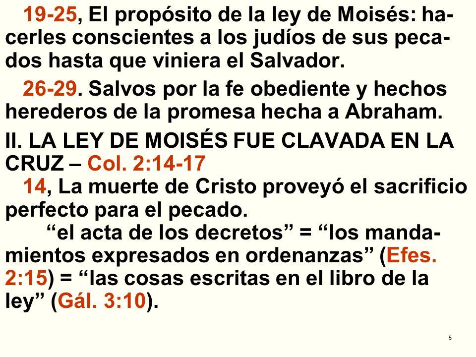5 19-25, El propósito de la ley de Moisés: ha- cerles conscientes a los judíos de sus peca- dos hasta que viniera el Salvador. 26-29. Salvos por la fe