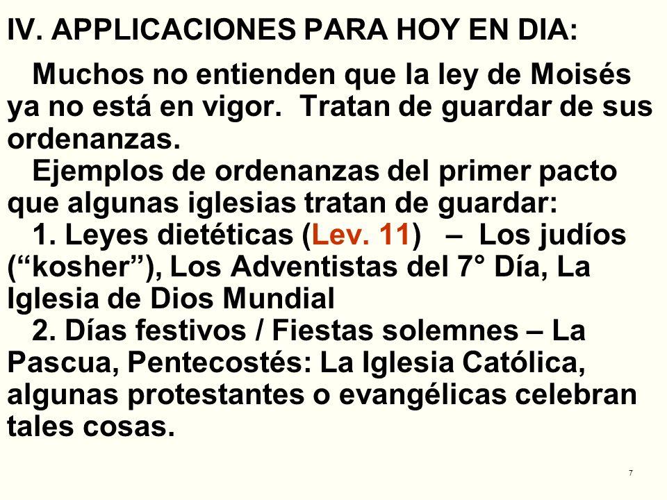 7 IV. APPLICACIONES PARA HOY EN DIA: Muchos no entienden que la ley de Moisés ya no está en vigor. Tratan de guardar de sus ordenanzas. Ejemplos de or