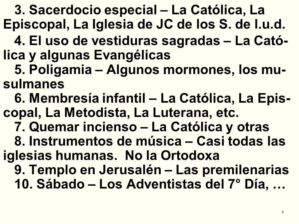 8 3. Sacerdocio especial – La Católica, La Episcopal, La Iglesia de JC de los S. de l.u.d. 4. El uso de vestiduras sagradas – La Cató- lica y algunas