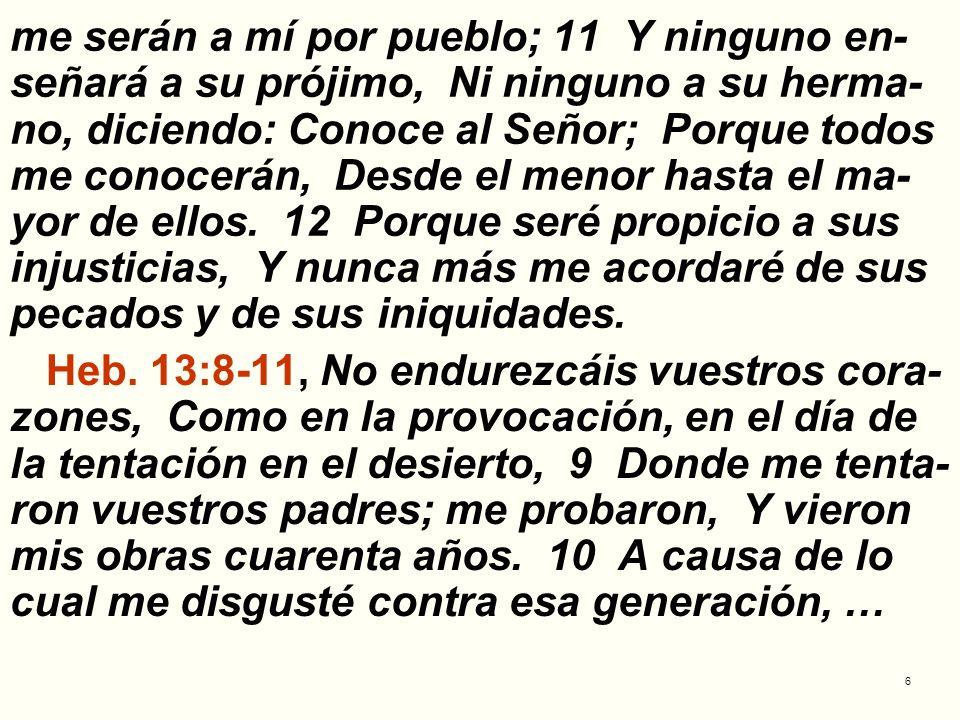 6 me serán a mí por pueblo; 11 Y ninguno en- señará a su prójimo, Ni ninguno a su herma- no, diciendo: Conoce al Señor; Porque todos me conocerán, Des