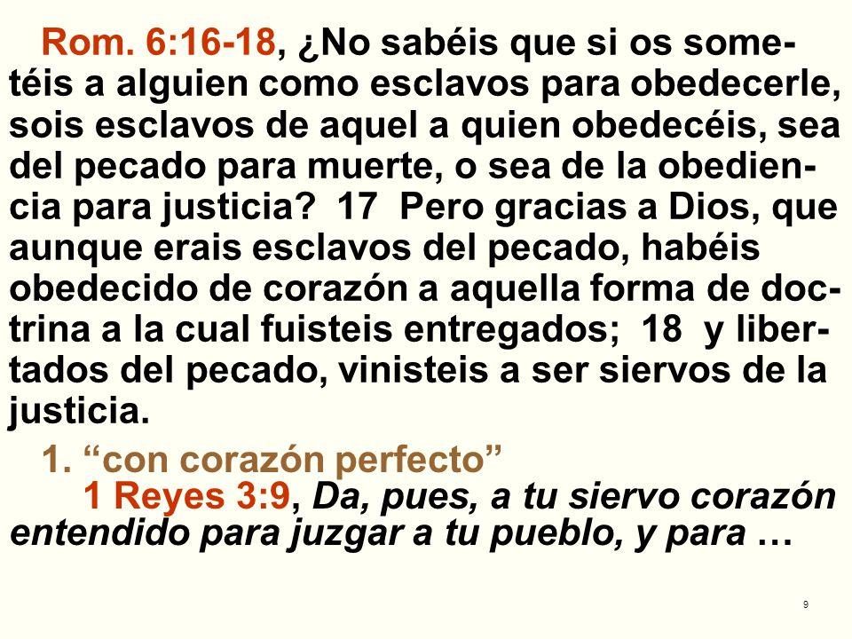 9 Rom. 6:16-18, ¿No sabéis que si os some- téis a alguien como esclavos para obedecerle, sois esclavos de aquel a quien obedecéis, sea del pecado para