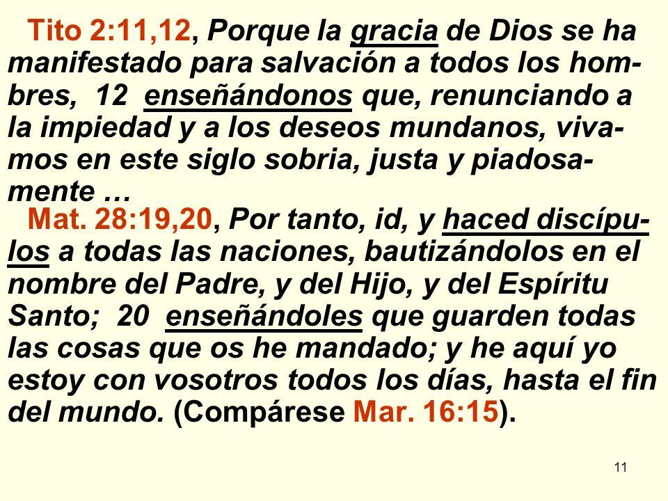 11 Tito 2:11,12, Porque la gracia de Dios se ha manifestado para salvación a todos los hom- bres, 12 enseñándonos que, renunciando a la impiedad y a l