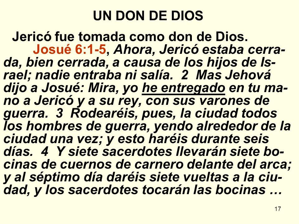 17 UN DON DE DIOS Jericó fue tomada como don de Dios. Josué 6:1-5, Ahora, Jericó estaba cerra- da, bien cerrada, a causa de los hijos de Is- rael; nad