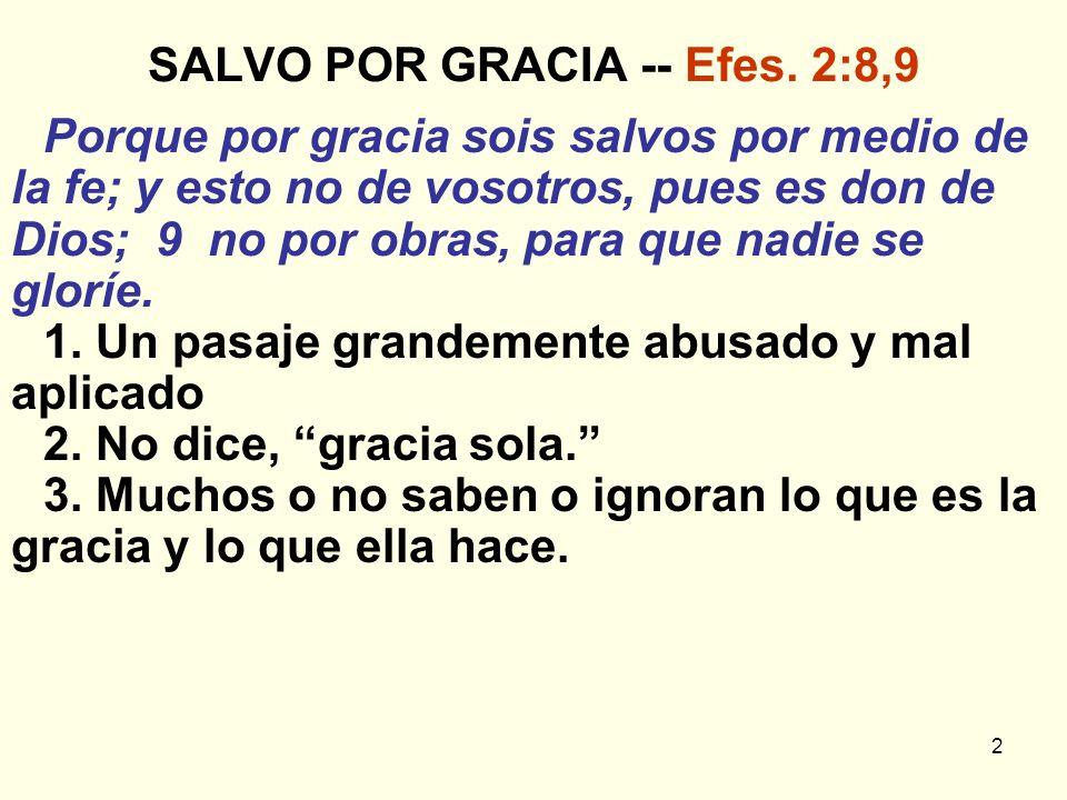 2 SALVO POR GRACIA -- Efes. 2:8,9 Porque por gracia sois salvos por medio de la fe; y esto no de vosotros, pues es don de Dios; 9 no por obras, para q