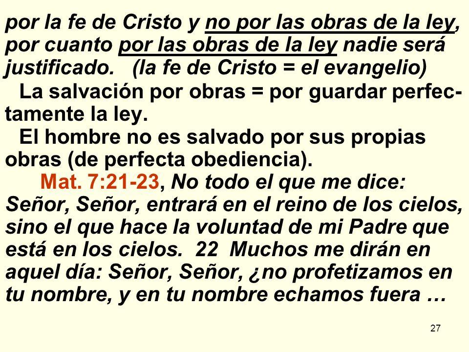 27 por la fe de Cristo y no por las obras de la ley, por cuanto por las obras de la ley nadie será justificado. (la fe de Cristo = el evangelio) La sa