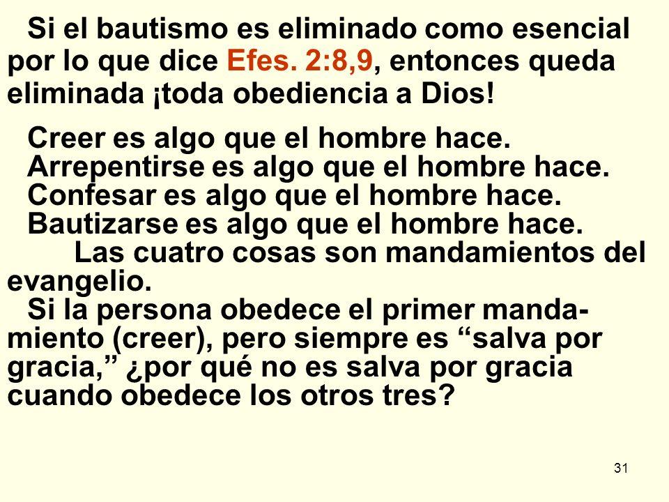 31 Si el bautismo es eliminado como esencial por lo que dice Efes. 2:8,9, entonces queda eliminada ¡toda obediencia a Dios! Creer es algo que el hombr