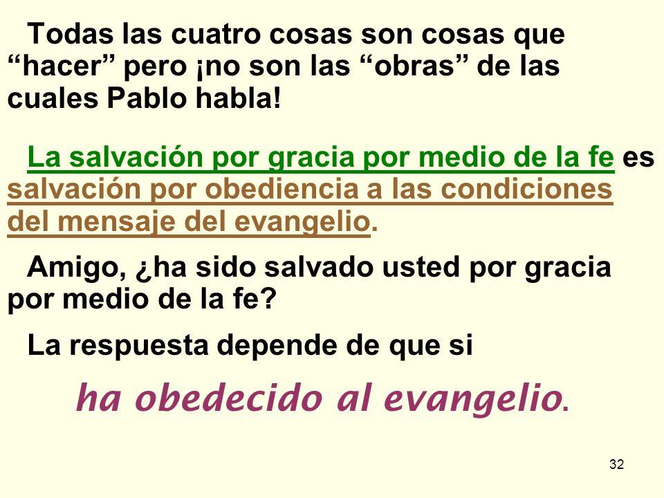 32 Todas las cuatro cosas son cosas que hacer pero ¡no son las obras de las cuales Pablo habla! La salvación por gracia por medio de la fe es salvació