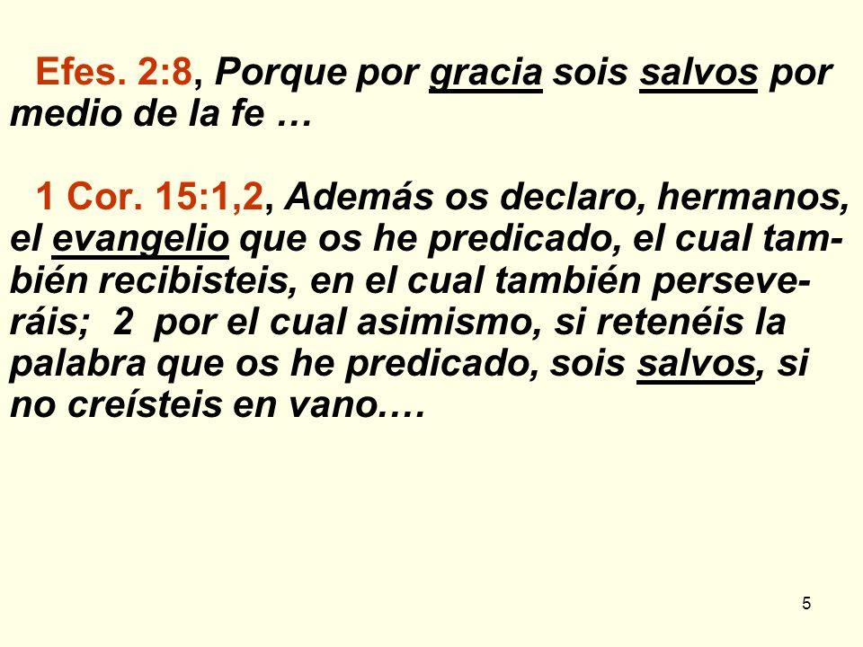 16 a la salvación por gracia por medio de la fe.¡Eso es el don de Dios.