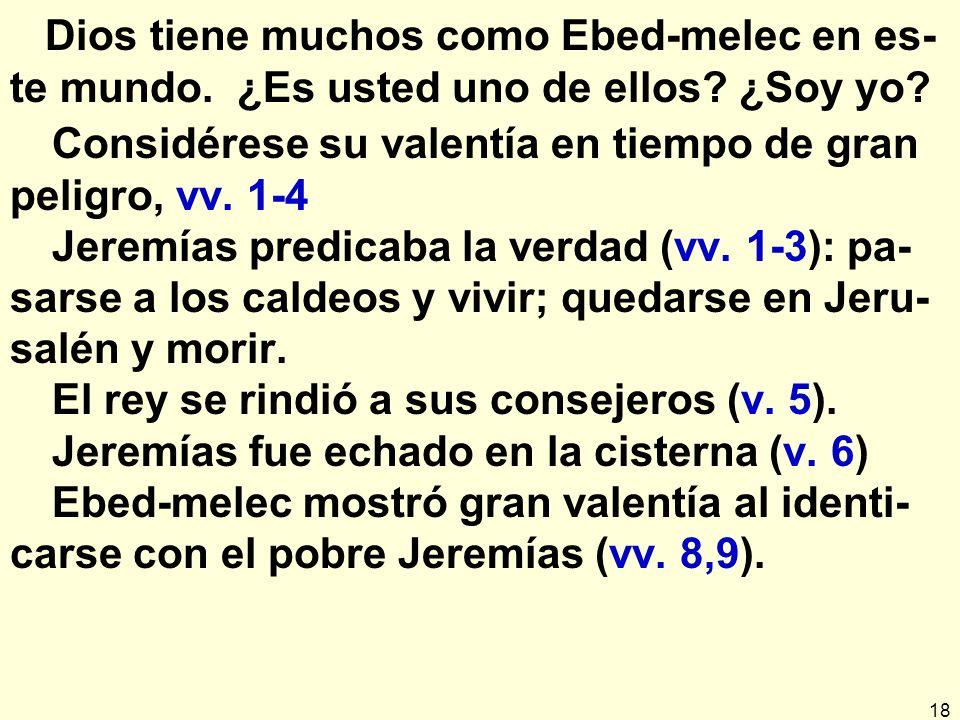 18 Dios tiene muchos como Ebed-melec en es- te mundo.