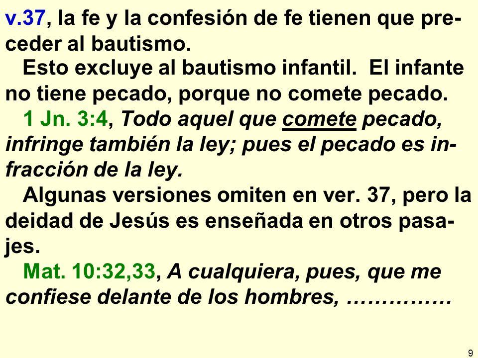 9 v.37, la fe y la confesión de fe tienen que pre- ceder al bautismo.